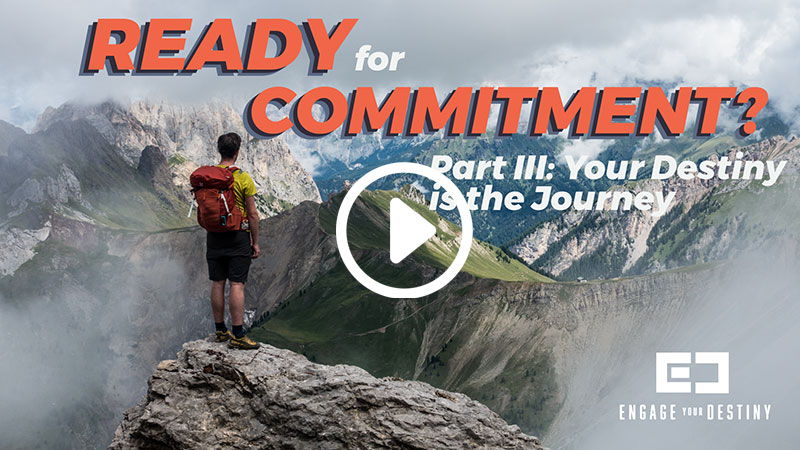 Ready for Commitment: Part III – Your Destiny is the Journey