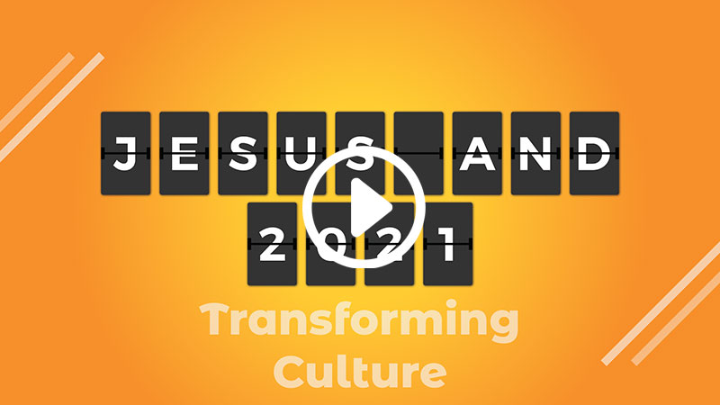 Jesus and 2021: Transforming Culture