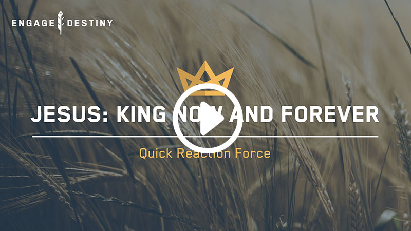 Jesus: King Now and Forever – Quick Reaction Force