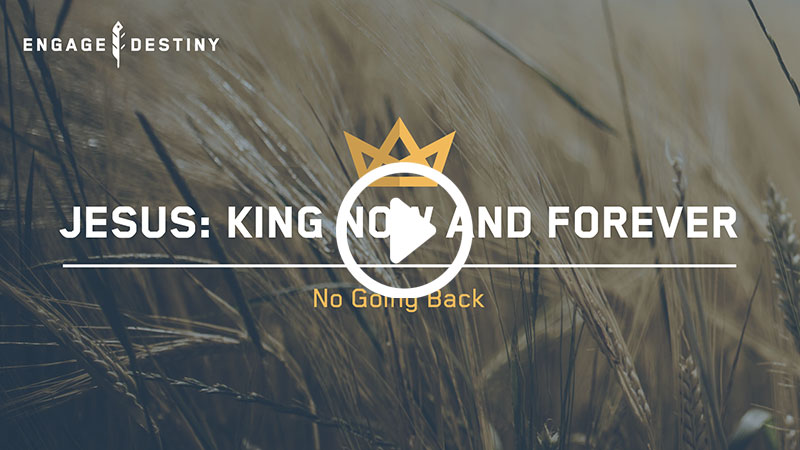 Jesus: King Now and Forever – No Going Back